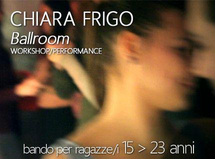 WORKSHOP/PERFORMANCE con CHIARA FRIGO « weekendinpalcoscenico la danza palco e web | IL PORTALE DELLA DANZA ITALIANA | weekendinpalcoscenico.it