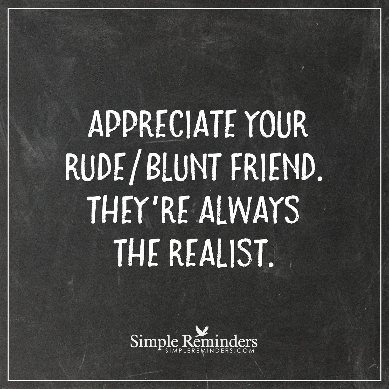 Appreciate Your Rude Friend Appreciate Your Rudeblunt Friend They