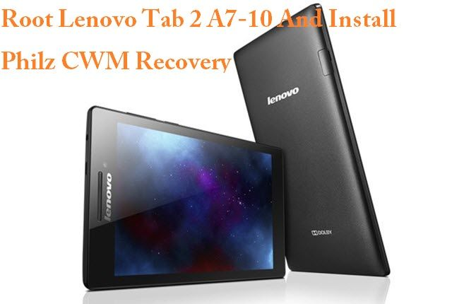 Root Lenovo Tab 2 A7-10 And Install Philz CWM Recovery   Android