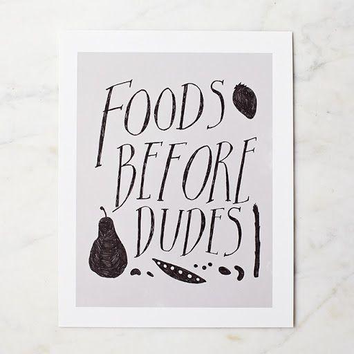 Foods Before Dudes print - $15
