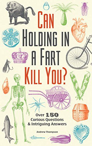 Can Holding in a Fart Kill You?: Over 150 Curious Questio... https://www.amazon.com/dp/1612434754/ref=cm_sw_r_pi_dp_x_A7WlybFERTEPG