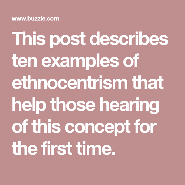 10 Examples Of Ethnocentrism To Help You Understand It Better