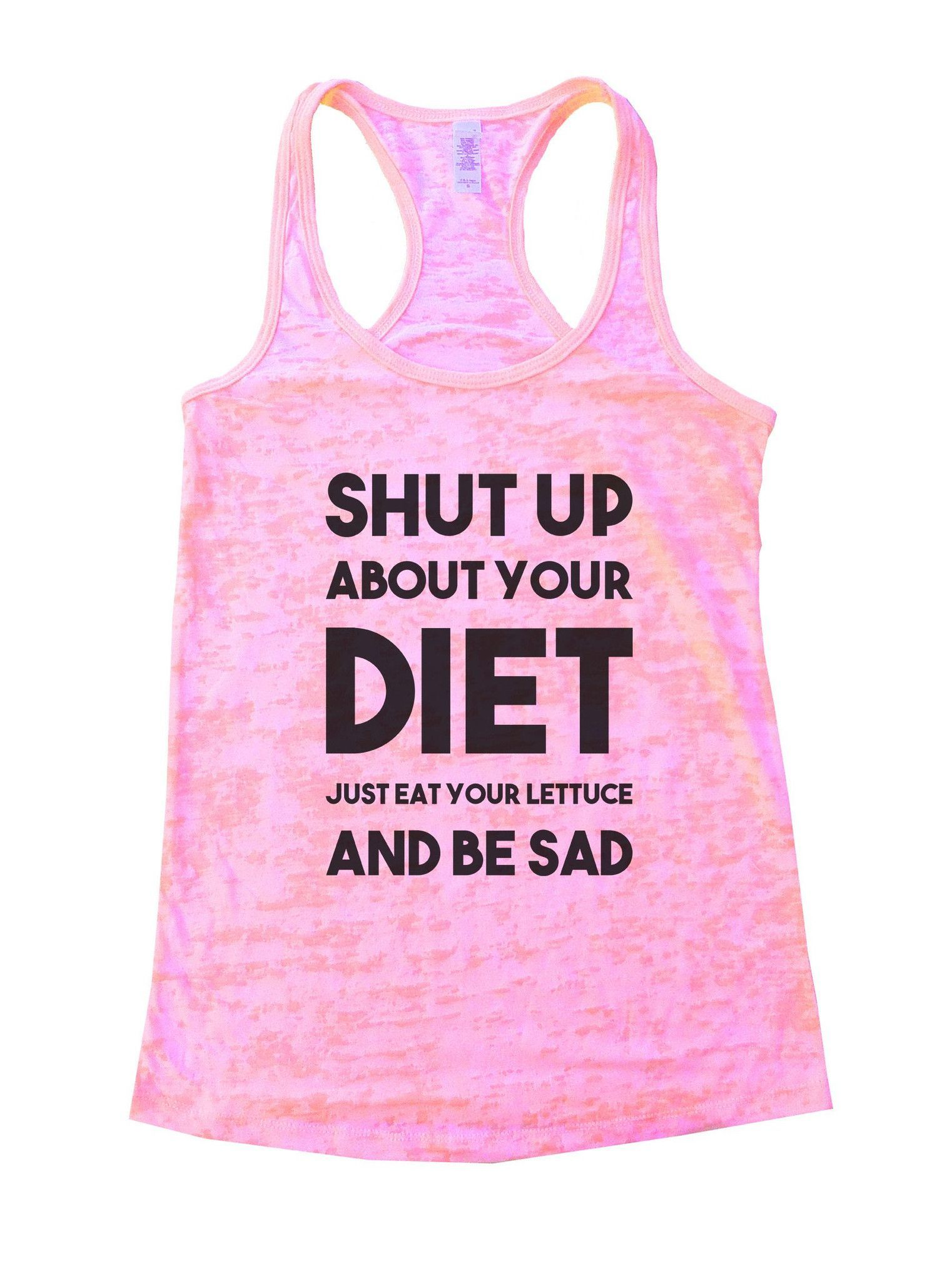 Shut Up About Your Diet Just Eat Your Lettuce And Be Sad Burnout Tank Top By Funny Threadz - 856