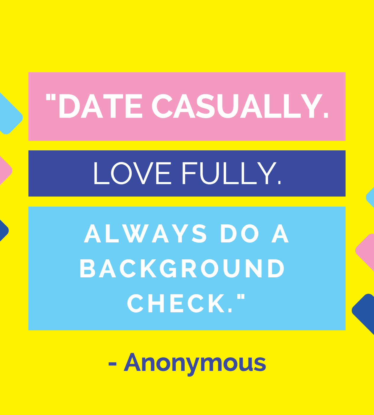 Date Casually Love Fully Always Do A Background Check Anonymous Background Check The More You Know Best Quotes
