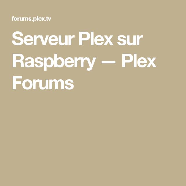 Serveur Plex sur Raspberry — Plex Forums