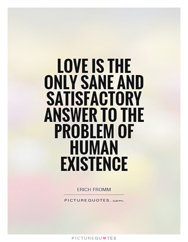 Love Is The Answer Quote Brilliant Love Is The Only Sane And Satisfactory Answer To The Problem Of