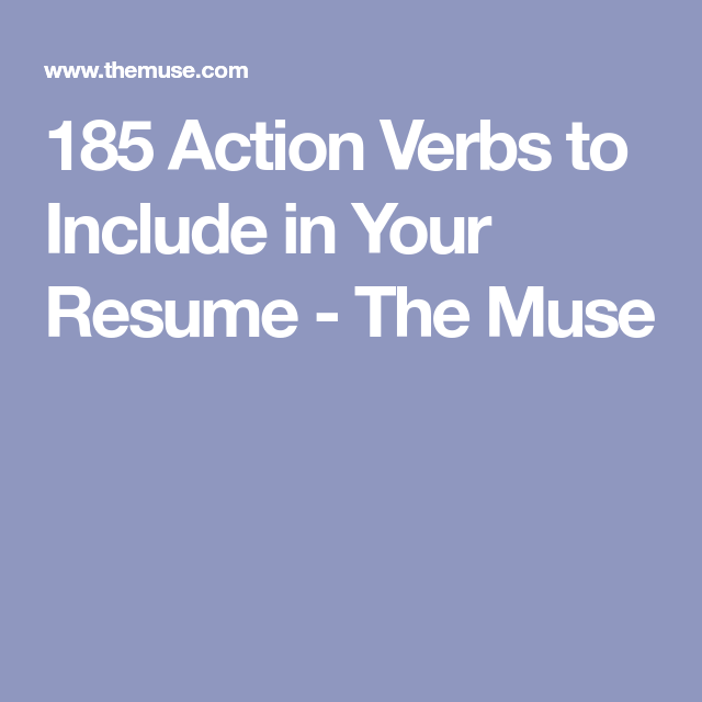 Action Verbs For Resumes 185 Action Verbs To Include In Your Resume  The Muse  Resume