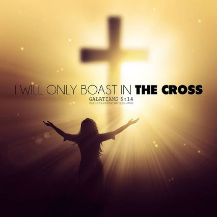 I will boast only in the cross - Galations 6:14