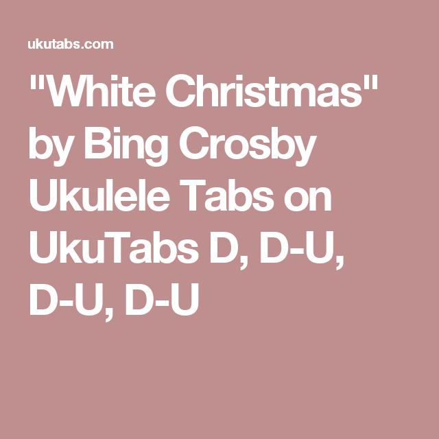 White Christmas By Bing Crosby Ukulele Tabs On Ukutabs D D U D U