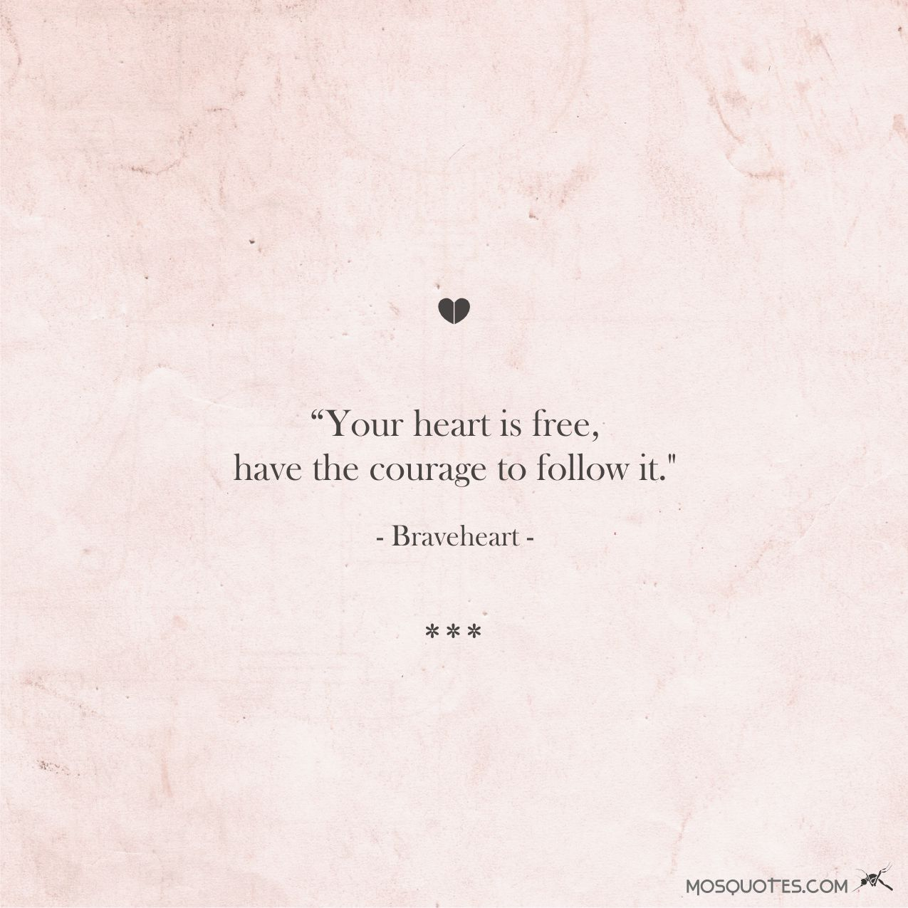 Your Heart Is Free Have The Courage To Follow It Braveheart Quotes Great Quotes Love Quotes