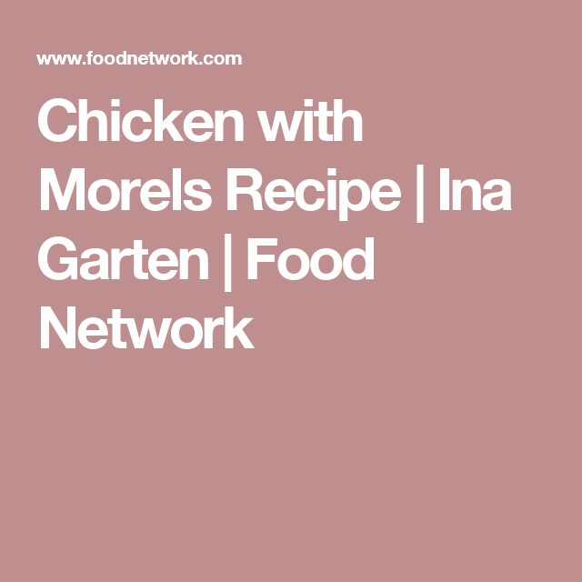 Chicken With Morels Recipe In 2018 Poultry Recipes Pinterest