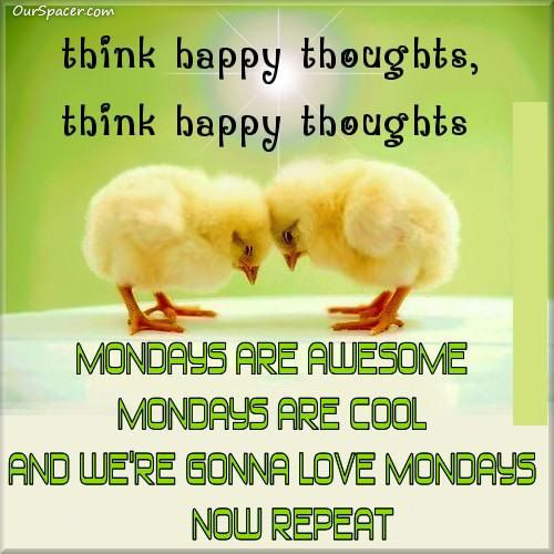 Think Happy Thoughts, Mondays Are Awesome