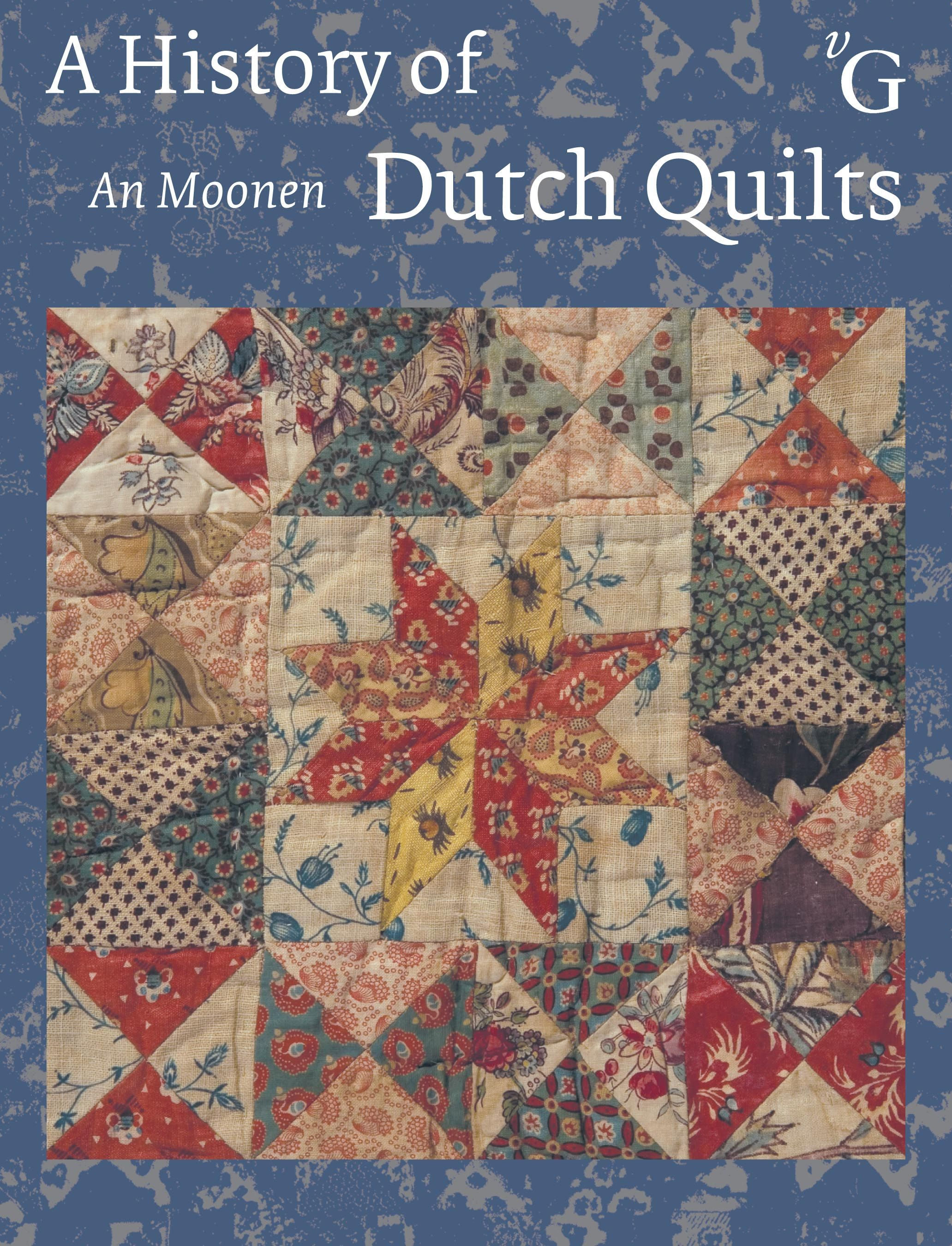 An Moonen Quilts.A History Of Dutch Quilts By An Moonen Quilts And Fabric