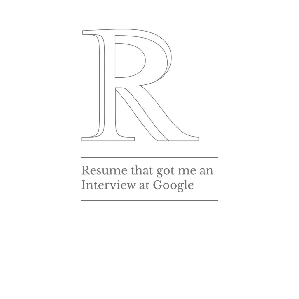 The Resume That Got Me An Interview At Google Application