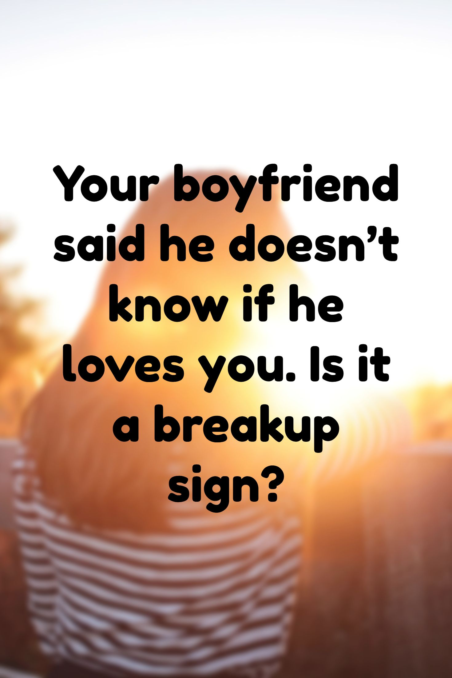 7 Signs Your Boyfriend Doesn T Love You Anymore What To Do