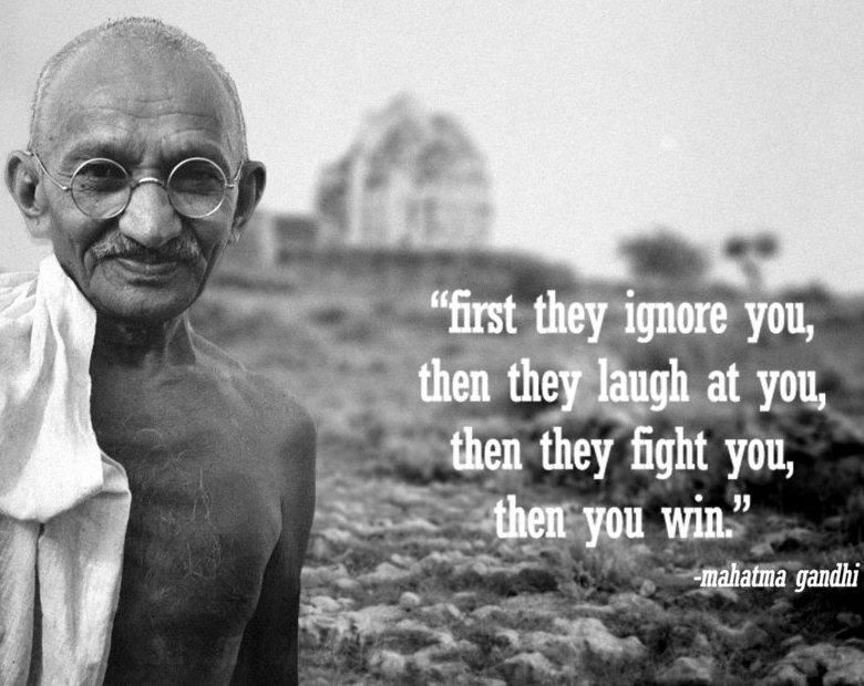 First They Ignore You Then They Ridicule You Then They Fight You And Then You Win Mahatma Gandhi Gandhi Quotes Wisdom Quotes Quotes To Live By
