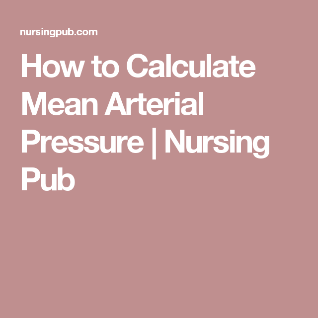 How To Calculate Mean Arterial Pressure Arterial Pressure Mean Arterial Pressure Pressure