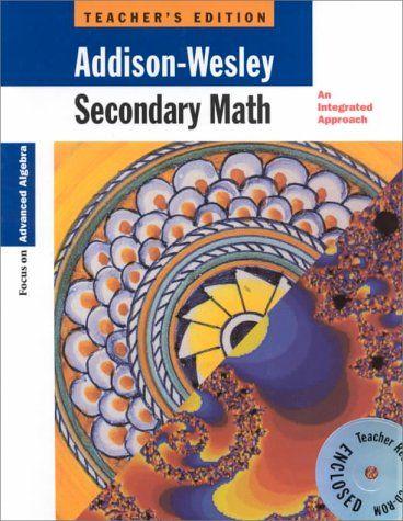 Secondary Math: An Integrated Approach - Focus on Advanced Algebra, Teacher's Edition by Dossey