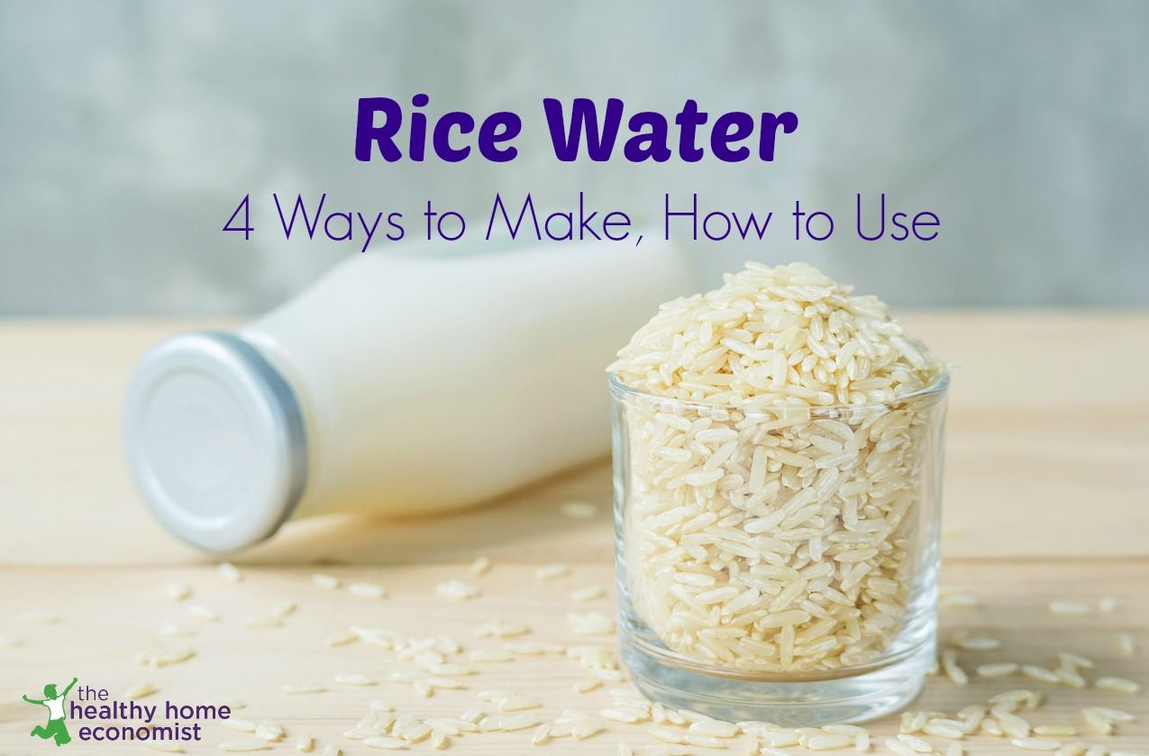 4 Ways To Make Rice Water How To Use Healthy Home Economist Recipe Rice Water Recipe Rice Water For Face Nutritious Drink