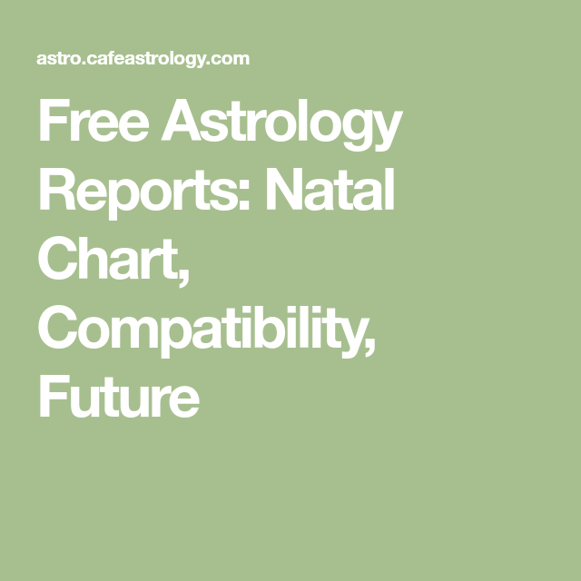 Free Astrology Reports Natal Chart Compatibility Future