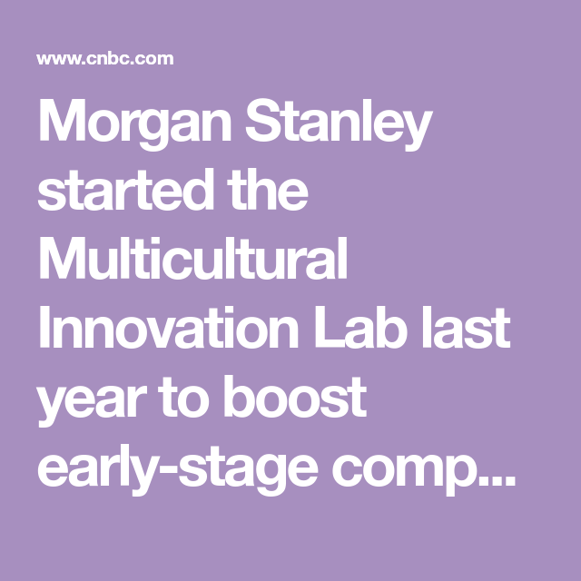 morgan stanley started the multicultural innovation lab last year to boost early stage companies that