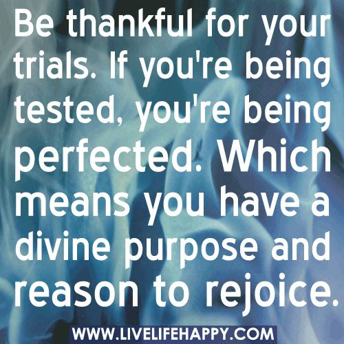 Be Thankful For Your Trials If Youre Being Tested Youre Being