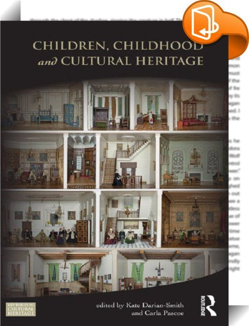 Children, Childhood and Cultural Heritage    :  Children, Childhood and Cultural Heritage explores how the everyday experiences of children, and their imaginative and creative worlds, are collected, interpreted and displayed in museums and on monuments, and represented through objects and cultural lore. Young people constitute up to half the population of any given society, but their lives are inescapably influenced by the expectations and decisions of adults. As a result, children's d...