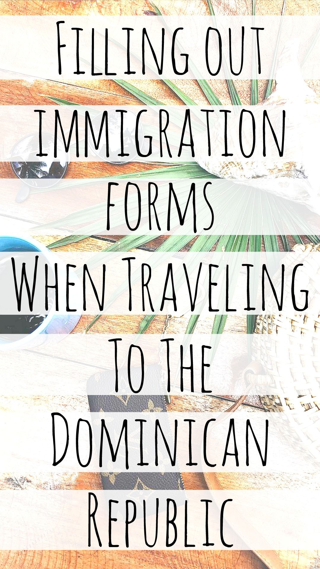 Dominican Republic Travel Advice >> Filling Out Immigration Forms When Traveling To The