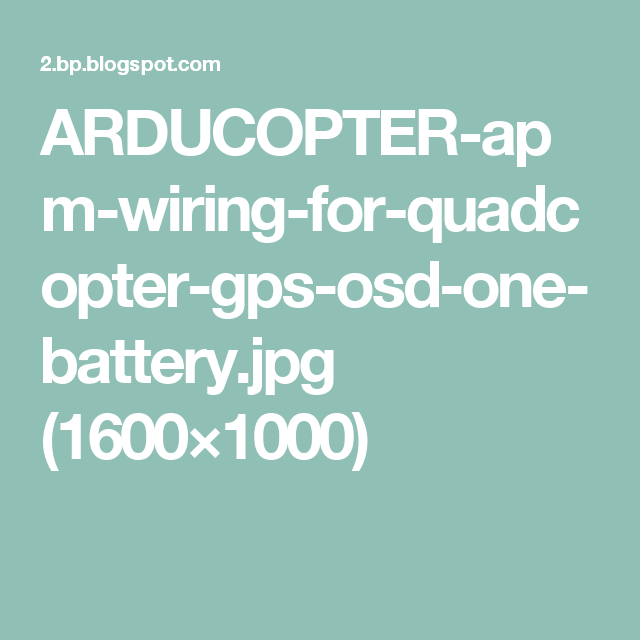 ARDUCOPTER-apm-wiring-for-quadcopter-gps-osd-one-battery.jpg (1600×1000)