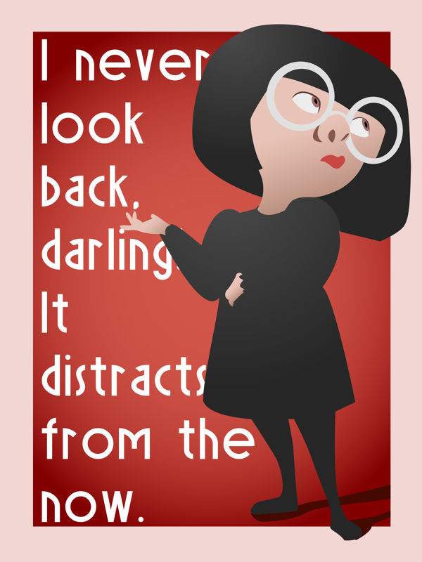 e8b19040 I Never Look back Darling, It Distracts From The Now. -Edna Mode ...