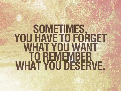 "QUOTE: ""Sometimes You Have To Forget What You Want To"