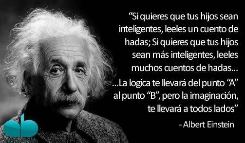 Si Quieres Que Tus Hijos Sean Inteligentes Leeles Un Cuento De Hadas Si Quieres Que Tus Hijos Sean Más Intelige Frases De Equipo Einstein Frases Motivadoras