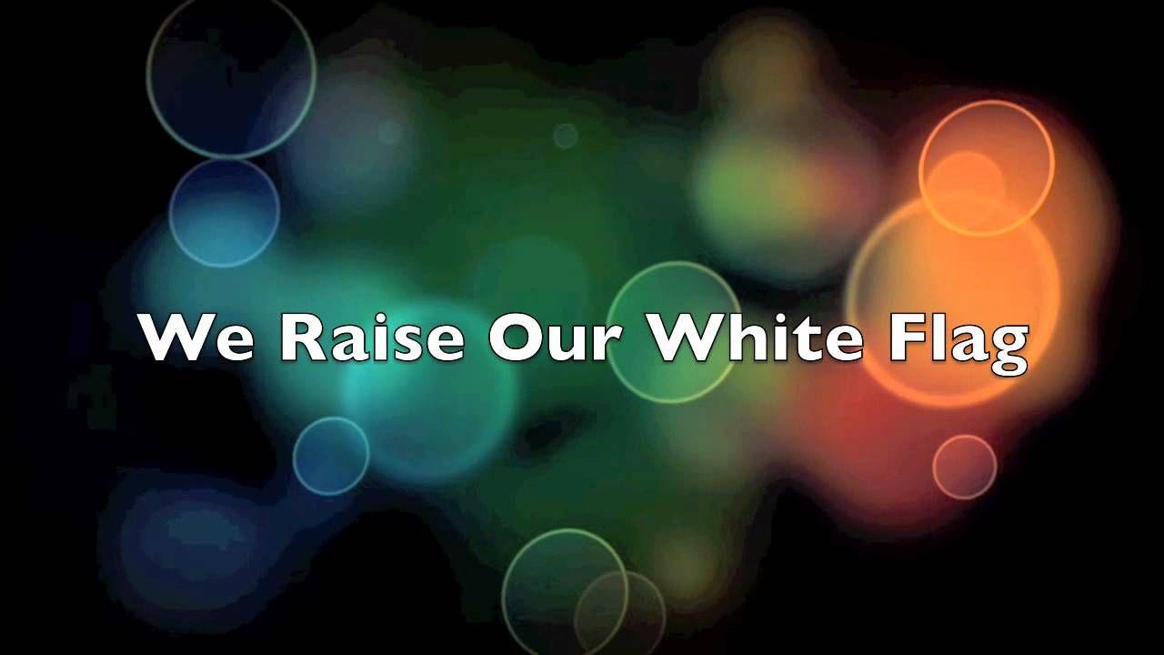 White Flag By Chris Tomlin White Flag Worship Songs Christian Music