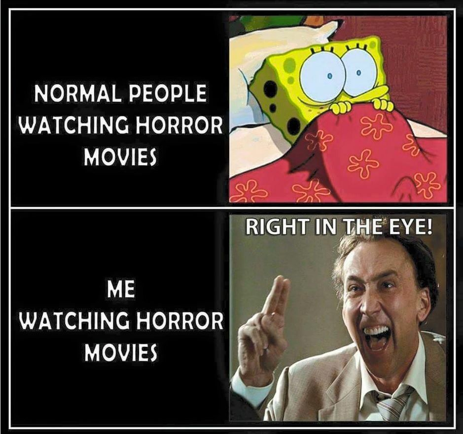 Horror Movie Quotes: I Watch Horror Movies Through My Fingers, Seems So Much