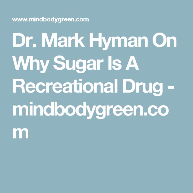 Dr. Mark Hyman On Why Sugar Is A Recreational Drug - mindbodygreen.com