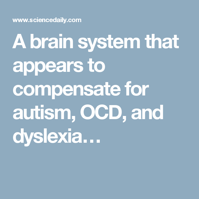 A Brain System That Appears To >> A Brain System That Appears To Compensate For Autism Ocd