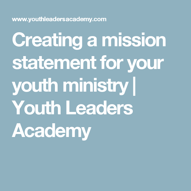 Creating A Mission Statement For Your Youth Ministry Youth Leaders