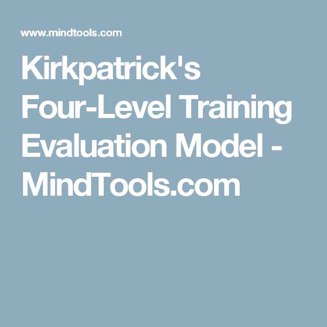 KirkpatrickS FourLevel Training Evaluation Model  MindtoolsCom