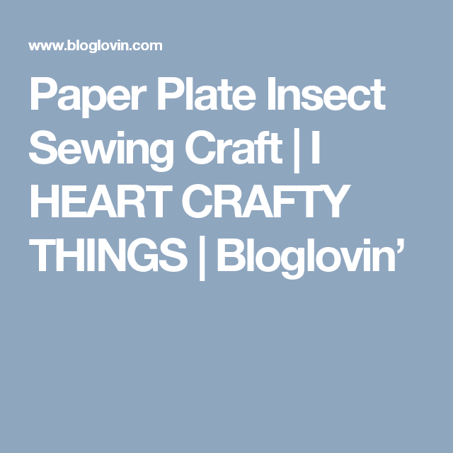 Paper Plate Insect Sewing Craft | I HEART CRAFTY THINGS | Bloglovin'