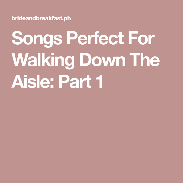 Bridal Processional Songs: Songs Perfect For Walking Down The Aisle: Part 1