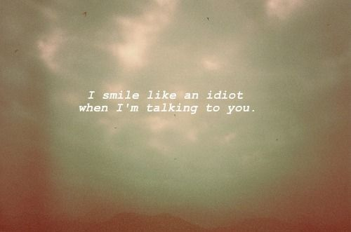 I Smile Like An Idiot When I M Talking To You Life Quotes Tumblr Falling For You Quotes Quotes