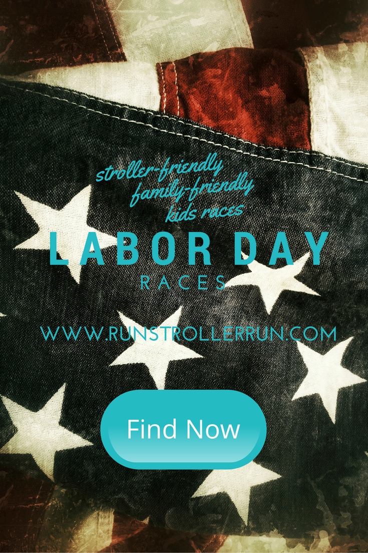 Labor Day Races that are stroller-friendly, family-friendly and have kids races too. #running #strollerrunner