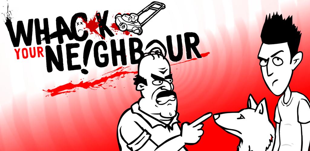 Whack Your Neighbour Whack, Neighbour Your neighbors