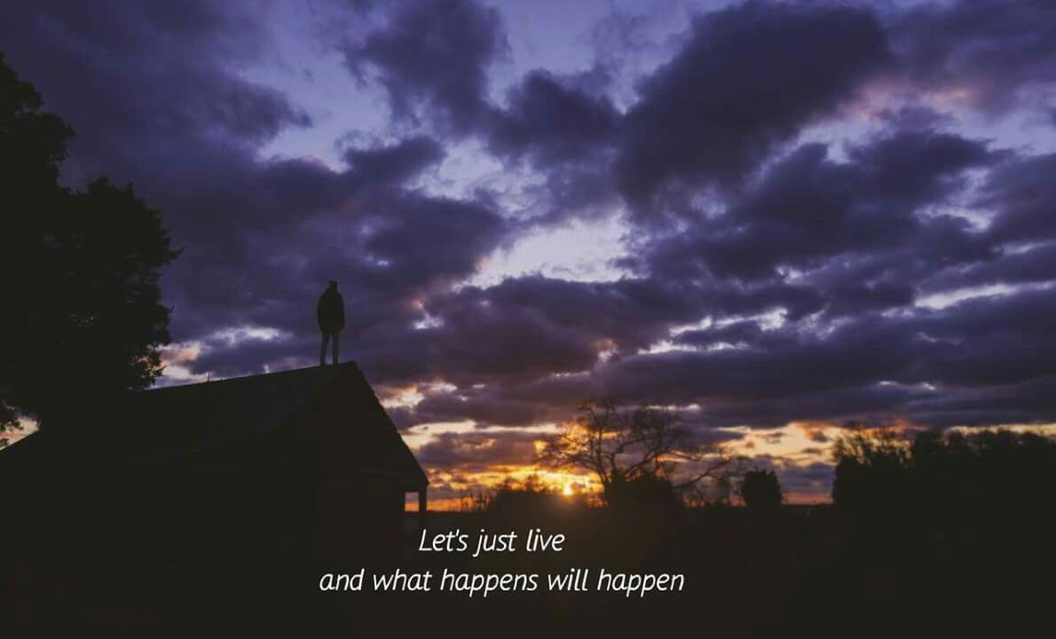 Let S Just Live And What Happens Will Happen Heavy Heart The