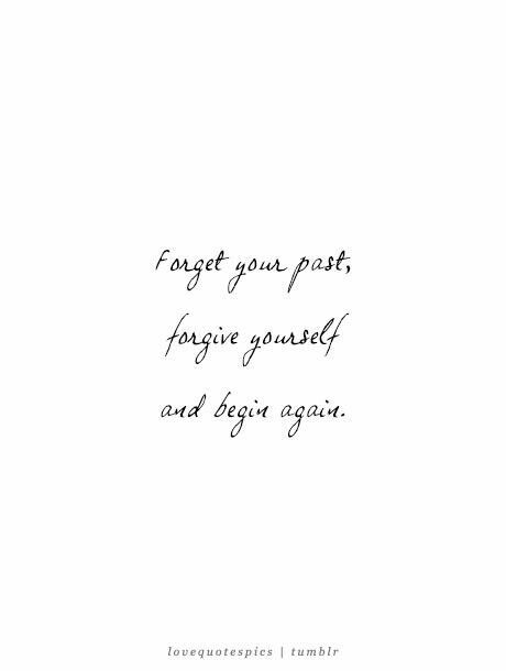 Forget Your Past Forget Yourself And Begin Again Past Quotes Love Picture Quotes Working On Yourself Quotes