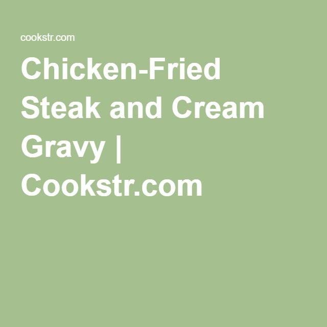 Chicken-Fried Steak and Cream Gravy | Cookstr.com