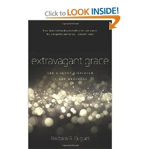 Extravagant Grace: God's Glory Displayed in Our Weakness: Barbara Duguid, Iain Duguid: 9781596384491: Amazon.com: Books