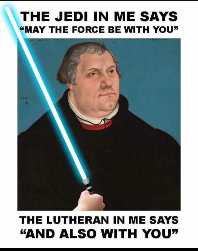 May The Force Be With You Lutheran Humor Reformation Day Lutheran Church Missouri Synod