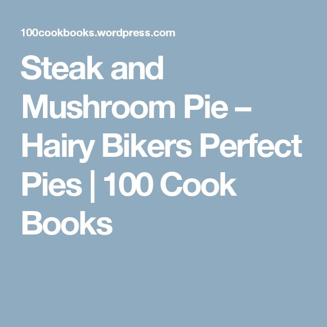 Steak and Mushroom Pie - Hairy Bikers Perfect Pies | Steak ...