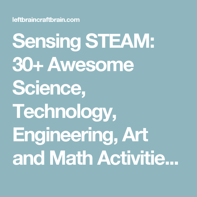 Sensing STEAM: 30+ Awesome Science, Technology, Engineering, Art and ...